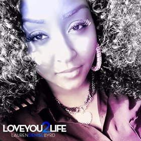 Lauren Denise Byrd-Love You 2 Life