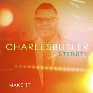Charles Butler & Trinity-Make It