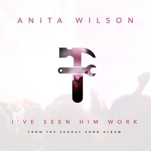Anita Wilson-I've Seen Him Work