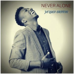Ja'Quoi Griffin-Never Alone
